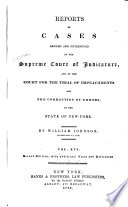Reports of Cases Argued and Determined in the Supreme Court of Judicature and in the Court for the Trial of Impeachments and the Correction of Errors in the State of New York