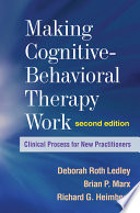 Making Cognitive-Behavioral Therapy Work, Second Edition  : Clinical Process for New Practitioners