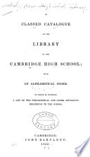A Classed Catalogue Of The Library Of The Cambridge High School