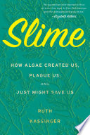 """Slime: How Algae Created Us, Plague Us, and Just Might Save Us"" by Ruth Kassinger"