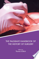 """""""The Palgrave Handbook of the History of Surgery"""" by Thomas Schlich"""