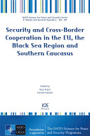 Security and Cross-Border Cooperation in the EU, the Black Sea Region and Southern Caucasus ebook