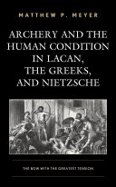 Archery and the Human Condition in Lacan  the Greeks  and Nietzsche
