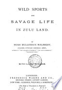 Revised Altered And Compressed Wild Sports And Savage Life In Zulu Land