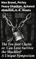 The Ten-foot Chain; or, Can Love Survive the Shackles? A Unique Symposium [Pdf/ePub] eBook