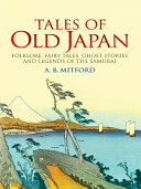 Tales of Old Japan: Folklore, Fairy Tales, Ghost Stories and Legends ...