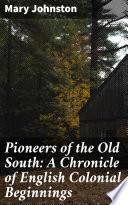 Pioneers of the Old South  A Chronicle of English Colonial Beginnings Book
