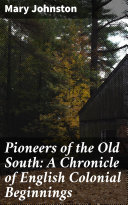 Pioneers of the Old South  A Chronicle of English Colonial Beginnings