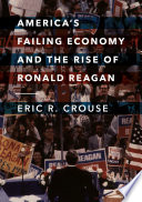 America s Failing Economy and the Rise of Ronald Reagan