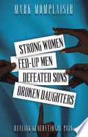 Strong Women  Fed Up Men  Defeated Sons  Broken Daughters Book PDF