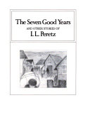 The Seven Good Years  and Other Stories of I L  Peretz