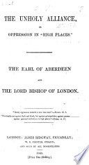 The Unholy Alliance  Or Oppression in    High Places     The Earl of Aberdeen and the Bishop of London