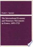 The International Economy And Monetary Movements In France 1493 1725 Book PDF