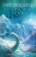 The Glacier of Gods and Monsters