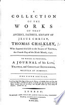 A Collection Of The Works Of That Ancient Servant Of Jesus Christ Thomas Chalkley To Which Is Prefix D A Journal Of His Life Travels And Christian Experiences Written By Himself The Fourth Edition Book