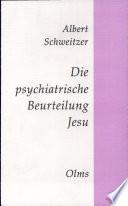 Die psychiatrische Beurteilung Jesu  : Darstellung und Kritik