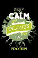 Keep Calm Plants Have Protein  Blank Lined Journal to Write in   Ruled Writing Notebook
