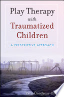 """Play Therapy with Traumatized Children"" by Paris Goodyear-Brown"