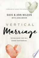 """""""Vertical Marriage: The One Secret That Will Change Your Marriage"""" by Dave Wilson, Ann Wilson, John Driver, Dennis and Barbara Rainey"""