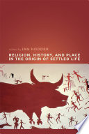 Religion  History  and Place in the Origin of Settled Life