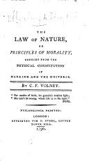 The Law of Nature, or Principles of Morality, deduced from the physical constitution of mankind and the universe. Translated from the French