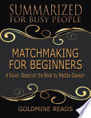 Matchmaking for Beginners   Summarized for Busy People  A Novel  Based on the Book by Maddie Dawson