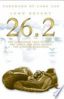 26 2   The Incredible True Story of the Three Men Who Shaped The London Marathon