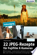22 JPEG-Rezepte für Fujifilm X-Kameras: mit JPG einzigartige Bildlooks erzeugen