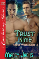 Trust in Me [Rogue Wolfhounds 3]