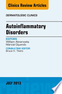 Autoinflammatory Disorders  an Issue of Dermatologic Clinics