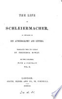 The life of Schleiermacher  as unfolded in his autobiography and letters  tr  by F  Rowan