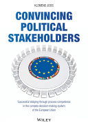 Convincing Political Stakeholders - Successful Lobbying Through Process Competence in the Complex Decision-Making System of the European Union