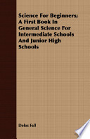 Science for Beginners; A First Book in General Science for Intermediate Schools and Junior High Schools