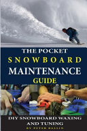 The Pocket Snowboard Maintenance Guide