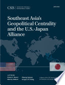 Southeast Asia s Geopolitical Centrality and the U S  Japan Alliance