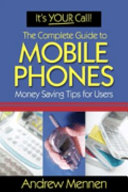 It's Your Call: The Complete Guide to Mobile Phones