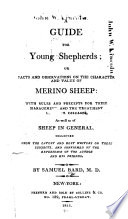 A Guide for Young Shepherds; Or, Facts and Observations on the Character and Value of Merino Sheep