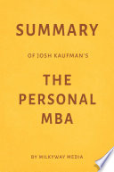 Summary of Josh Kaufman's The Personal MBA by Milkyway Media