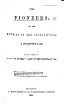 The Pioneers  or the Sources of the Susquehanna  a descriptive tale  By the author of  The Spy  J  F  Cooper