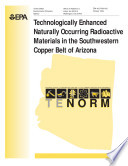 Technical report on technologically enhanced naturally occurring radioactive materials in the southwestern copper belt of Arizona.