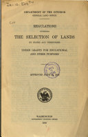 Regulations Governing the Selection of Lands by States and Territories Under Grants for Educational and Other Purposes  Approved June 23  1910