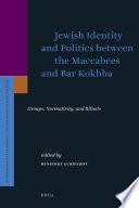 Jewish Identity And Politics Between The Maccabees And Bar Kokhba