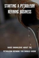Starting A Petroleum Refining Business