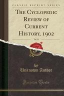 The Cyclopedic Review Of Current History 1902 Vol 12 Classic Reprint