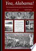 Yea  Alabama  The Uncensored Journal of the University of Alabama  Volume 3   1901 through 1926