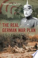 The Real German War Plan  1904 14 Book