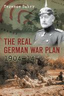 The Real German War Plan  1904 14