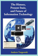 The History, Present State, and Future of Information Technology