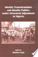 Identity Transformation and Identity Politics Under Structural Adjustment in Nigeria