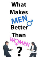 What Makes Men Better Than Women